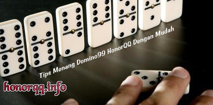 Tips Menang Domino99 HonorQQ